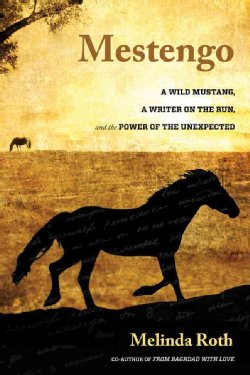 Mestengo-A-Wild-Mustang-a-Writer-on-the-Run-and-the-Power-of-the-Unexpected-Hardcover-P9780762790197.JPG