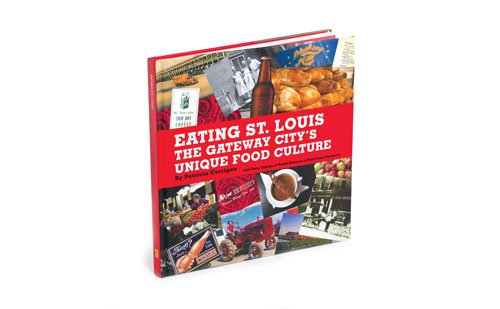 St. Louis Gift Guide Eating St. Louis: The Gateway City's Unique Food Culture by Patricia Corrigan